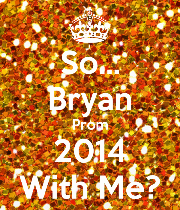 So... Bryan Prom 2014 With Me?