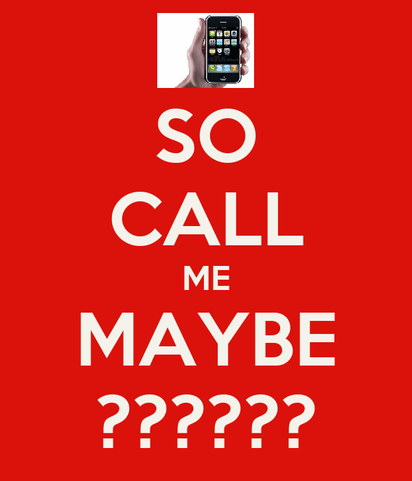 SO CALL ME MAYBE ??????