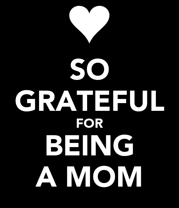 SO GRATEFUL FOR BEING A MOM