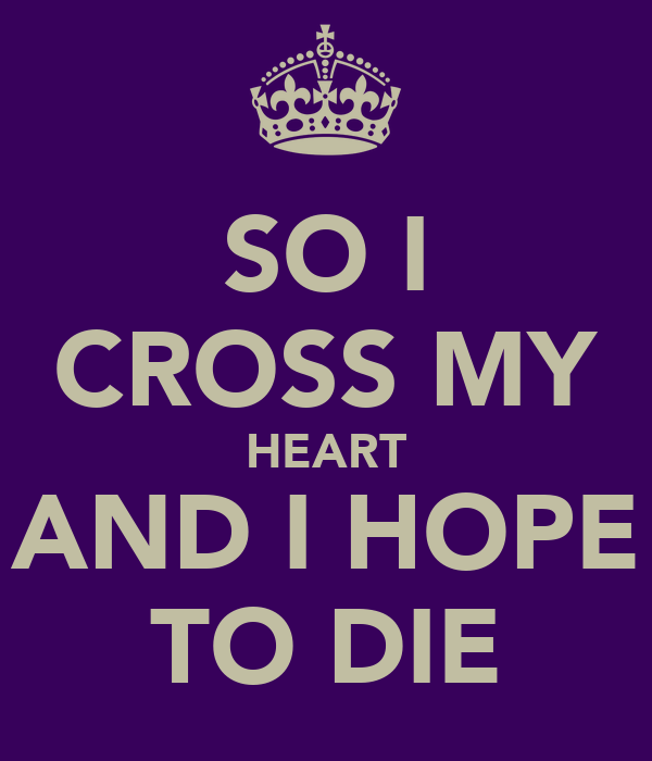 SO I CROSS MY HEART AND I HOPE TO DIE