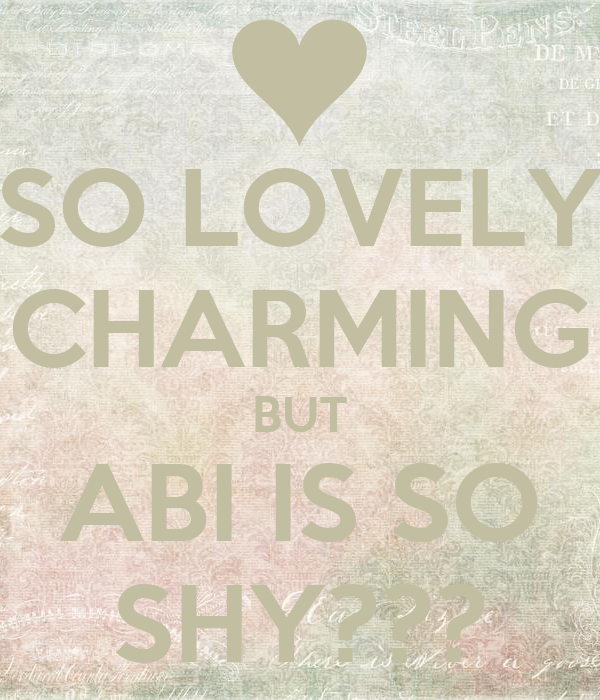 SO LOVELY CHARMING BUT ABI IS SO SHY???