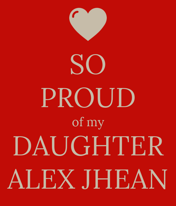 SO PROUD of my DAUGHTER ALEX JHEAN