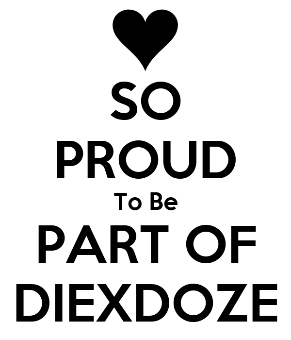 SO PROUD To Be PART OF DIEXDOZE