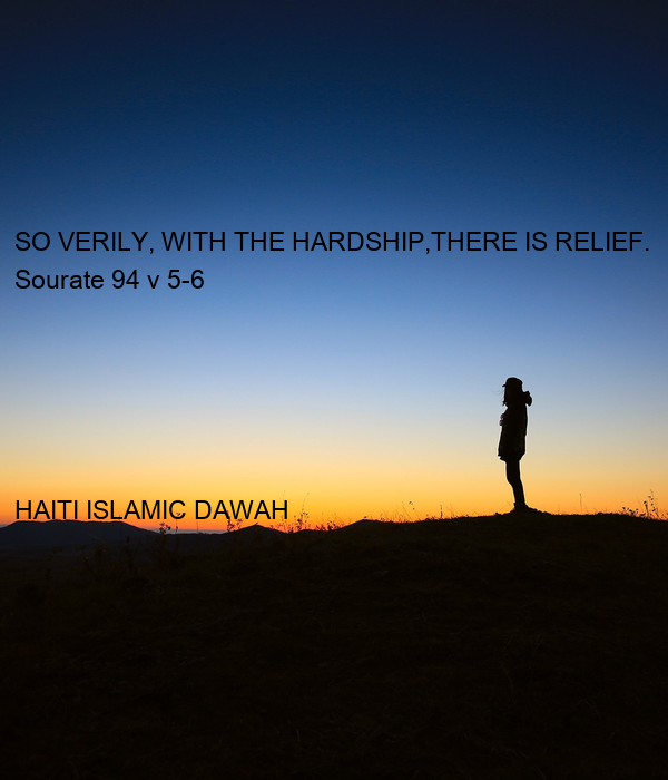 SO VERILY, WITH THE HARDSHIP,THERE IS RELIEF. Sourate 94 v 5-6      HAITI ISLAMIC DAWAH