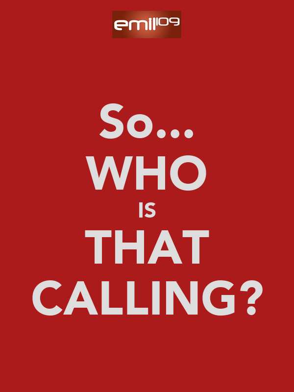 So... WHO IS THAT CALLING?
