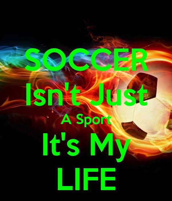 SOCCER Isn't Just A Sport It's My LIFE