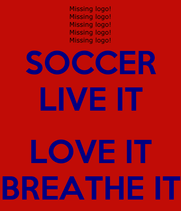 SOCCER LIVE IT  LOVE IT BREATHE IT