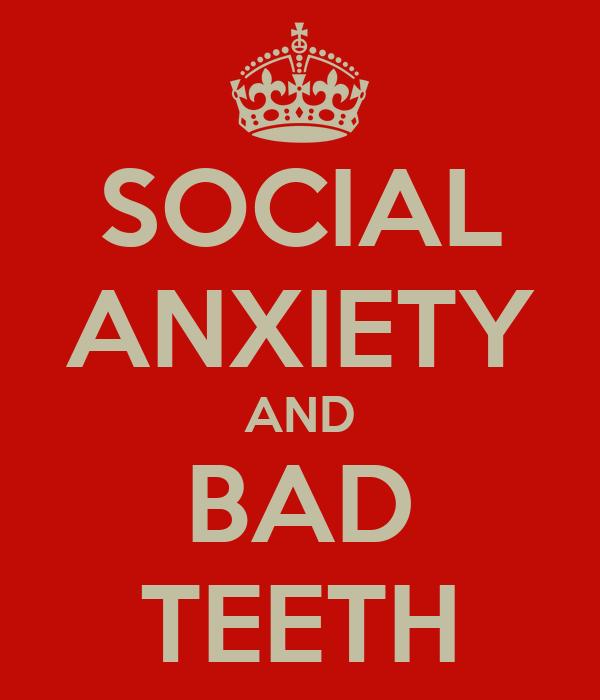 SOCIAL ANXIETY AND BAD TEETH