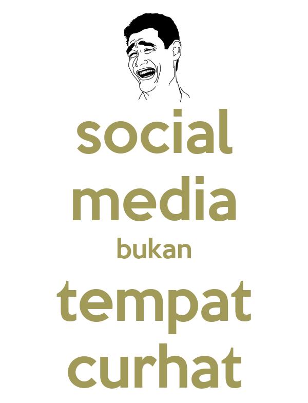 social media bukan tempat curhat