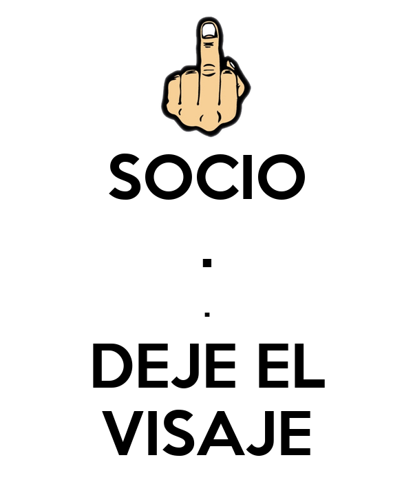 SOCIO . . DEJE EL VISAJE