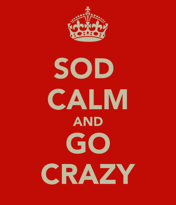 SOD  CALM AND GO CRAZY
