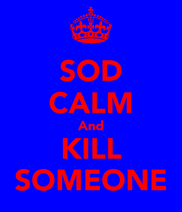 SOD CALM And KILL SOMEONE