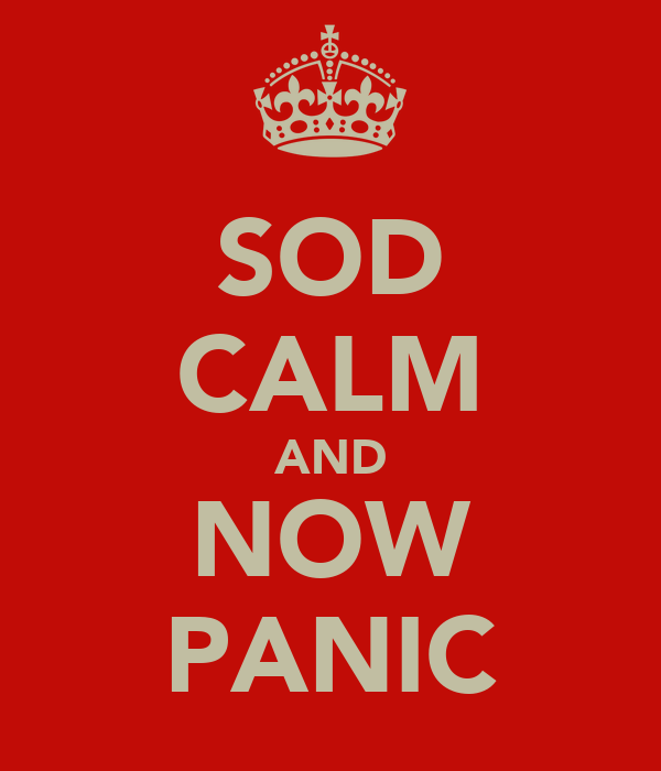 SOD CALM AND NOW PANIC