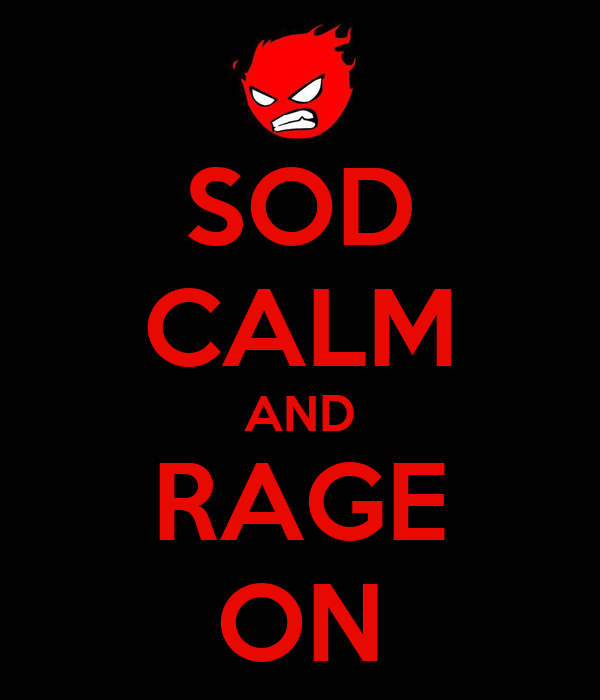 SOD CALM AND RAGE ON