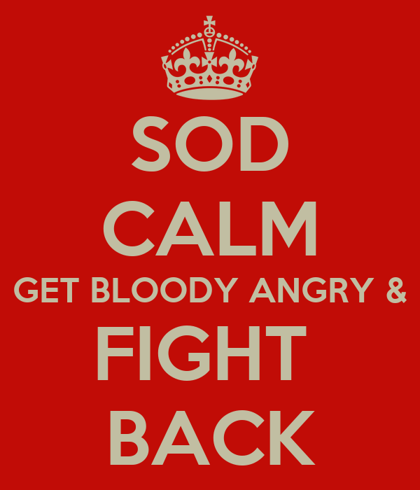 SOD CALM GET BLOODY ANGRY & FIGHT  BACK