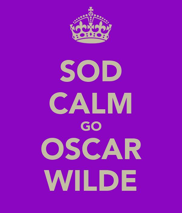 SOD CALM GO OSCAR WILDE