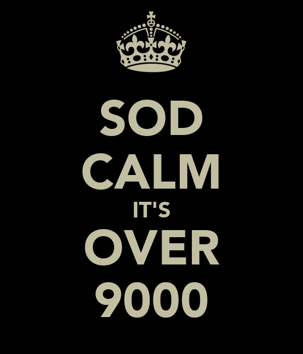 SOD CALM IT'S OVER 9000