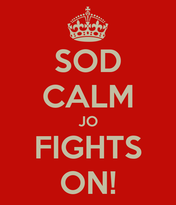 SOD CALM JO FIGHTS ON!