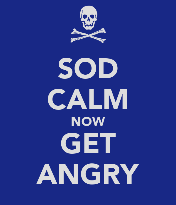 SOD CALM NOW GET ANGRY