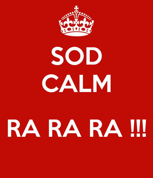 SOD CALM  RA RA RA !!!