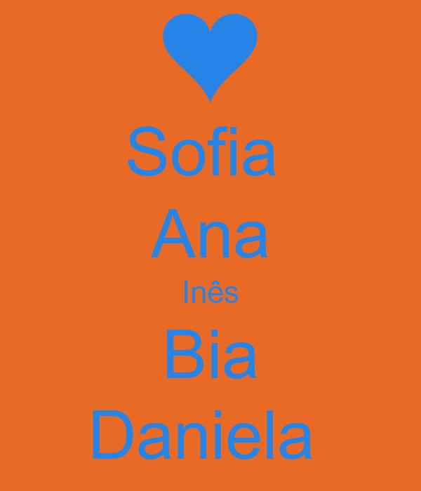Sofia  Ana Inês Bia Daniela