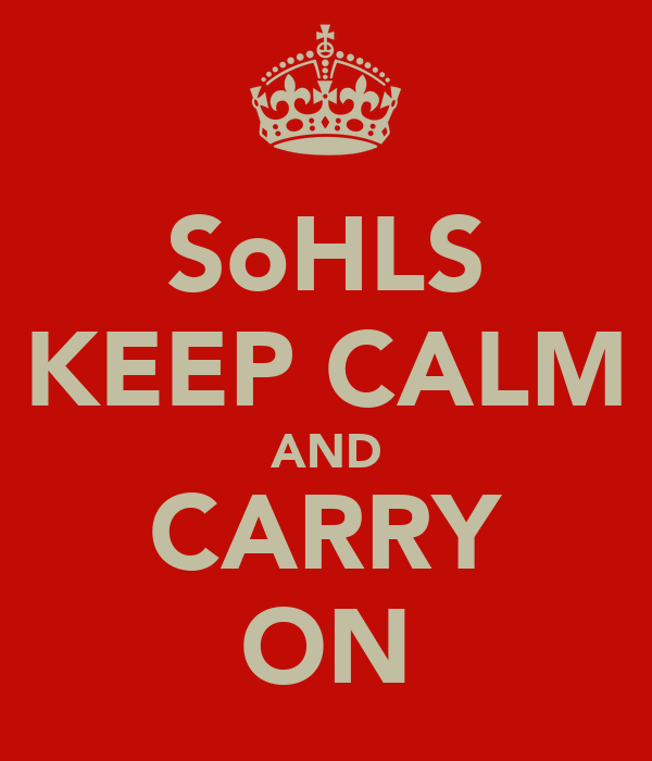 SoHLS KEEP CALM AND CARRY ON