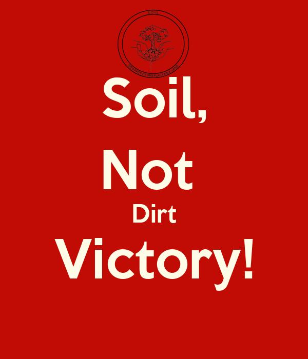 Soil, Not  Dirt Victory!