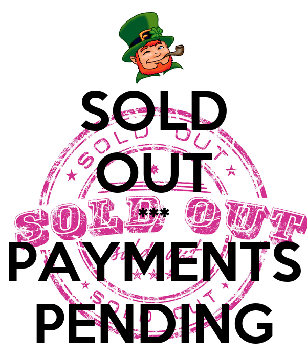SOLD OUT *** PAYMENTS PENDING