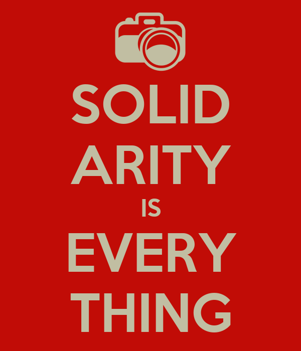 SOLID ARITY IS EVERY THING