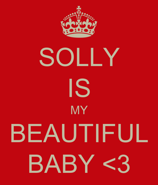 SOLLY IS MY BEAUTIFUL BABY <3