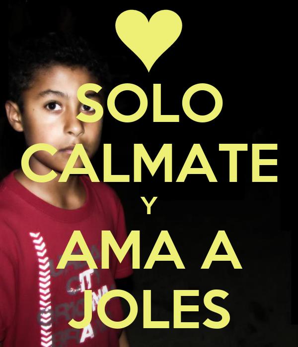 SOLO CALMATE Y AMA A JOLES