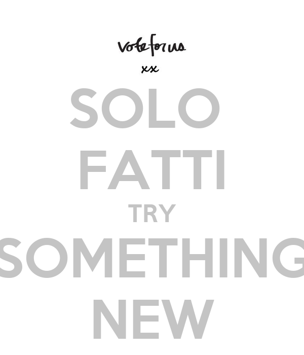 SOLO  FATTI TRY SOMETHING NEW