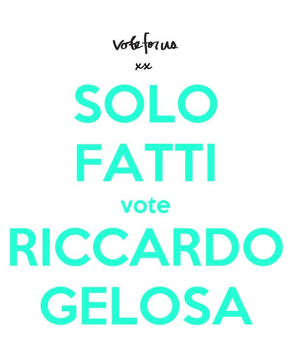 SOLO  FATTI vote RICCARDO GELOSA