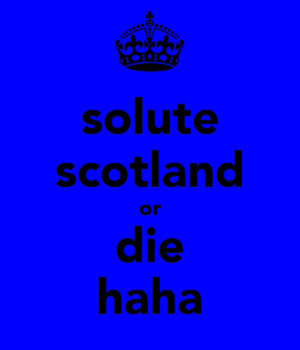solute scotland or die haha