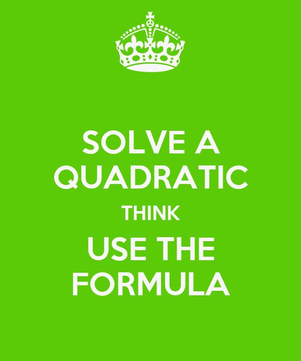 SOLVE A QUADRATIC THINK USE THE FORMULA