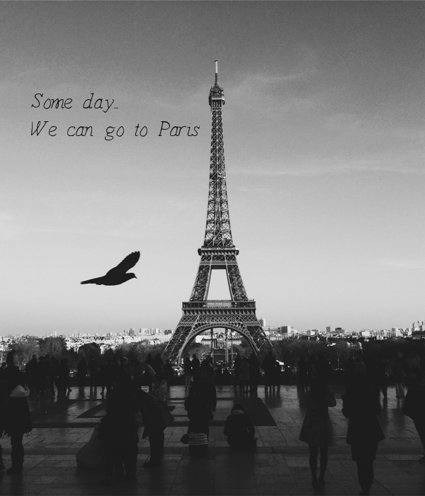 Some day...     We can go to Paris