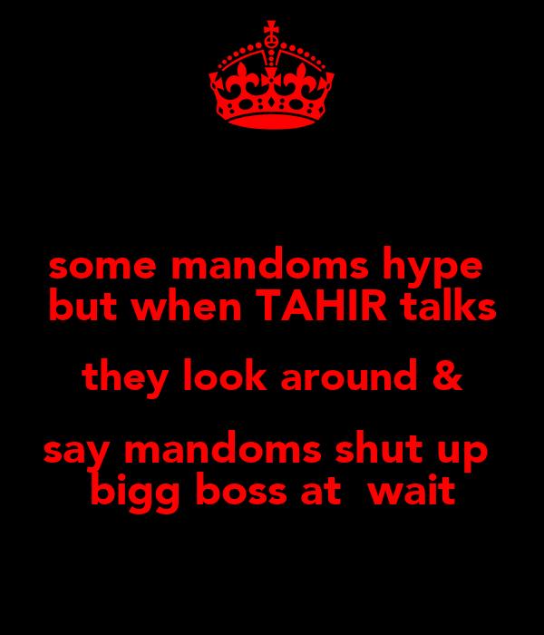 some mandoms hype  but when TAHIR talks they look around & say mandoms shut up   bigg boss at  wait