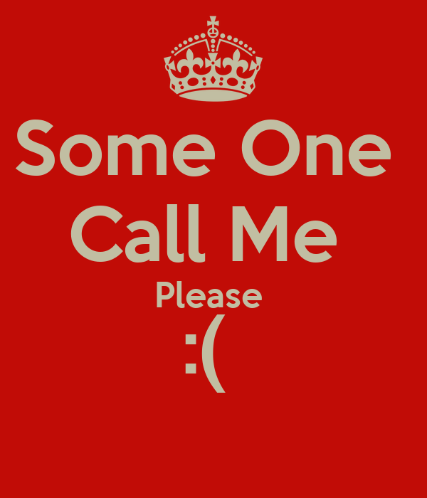 Some One  Call Me  Please  :(