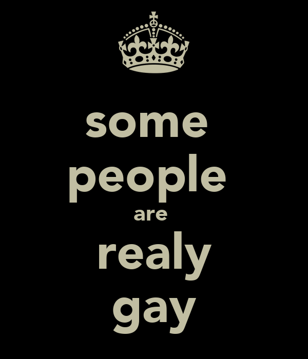 some  people  are  realy gay