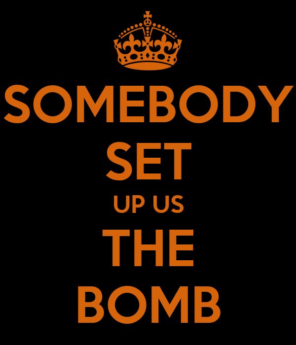 SOMEBODY SET UP US THE BOMB