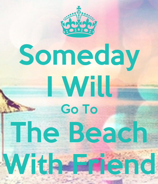 Someday I Will Go To The Beach With Friend