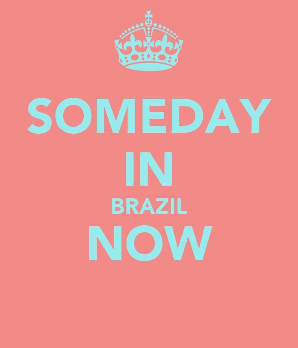SOMEDAY IN BRAZIL NOW