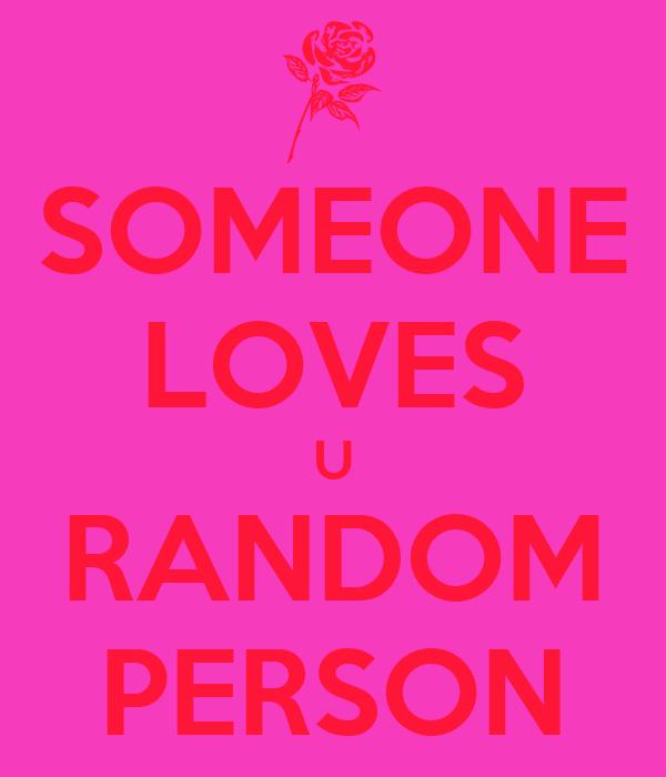 SOMEONE LOVES U RANDOM PERSON