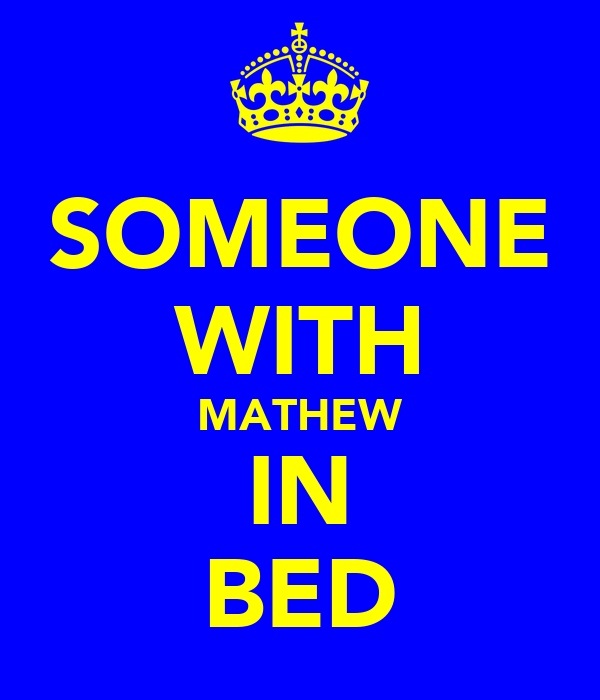 SOMEONE WITH MATHEW IN BED