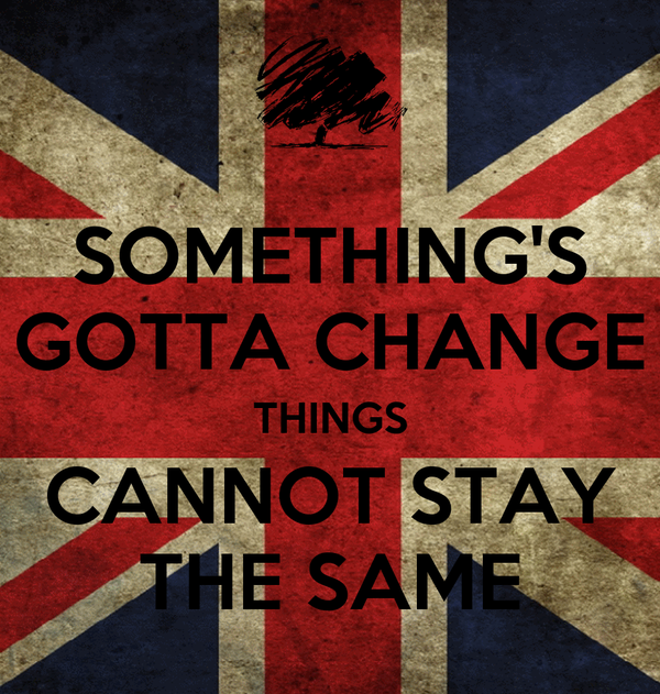 SOMETHING'S GOTTA CHANGE THINGS CANNOT STAY THE SAME