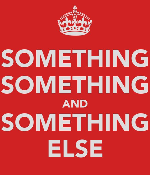 SOMETHING SOMETHING AND SOMETHING ELSE