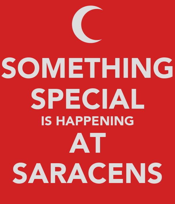 SOMETHING SPECIAL IS HAPPENING AT SARACENS