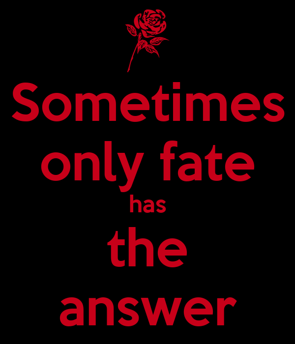 Sometimes only fate has the answer