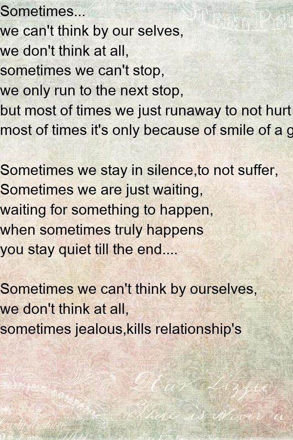 Sometimes... we can't think by our selves,  we don't think at all,  sometimes we can't stop,  we only run to the next stop, but most of times we just runaway to not