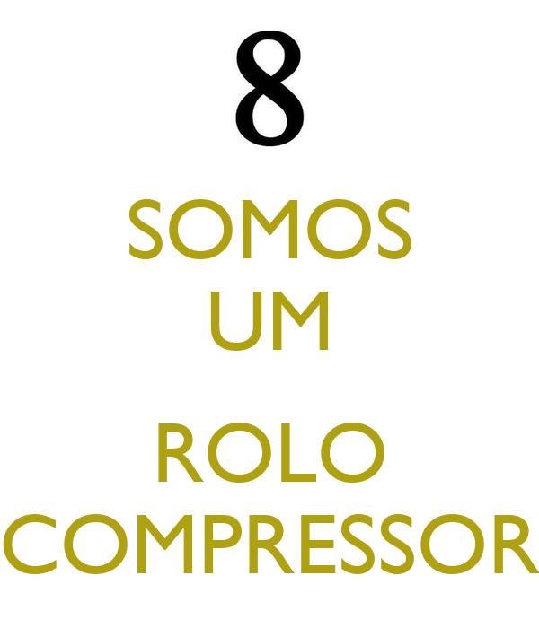 SOMOS UM  ROLO COMPRESSOR